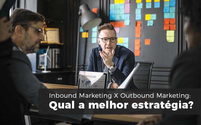 Inbound Marketing X Outbound Marketing - Contabilidade Bernucci - Inbound Marketing X Outbound Marketing: Qual a melhor estratégia?